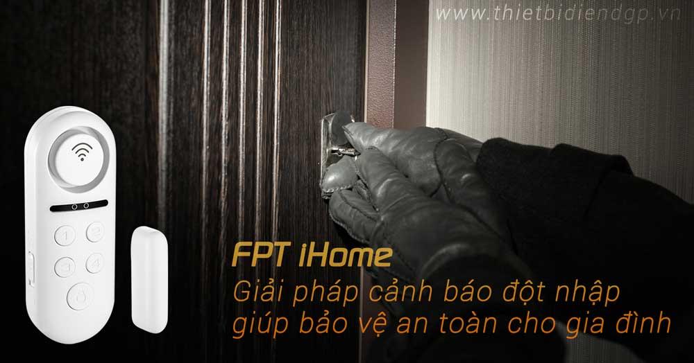 FPT iHome – Giải pháp cảnh báo đột nhập giúp bảo vệ an toàn cho gia đình