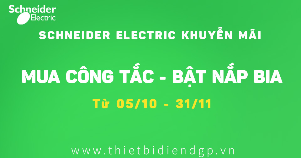 【Schneider Khuyễn Mãi】MUA CÔNG TẮC - BẬT NẮP BIA (05/10-31/11)