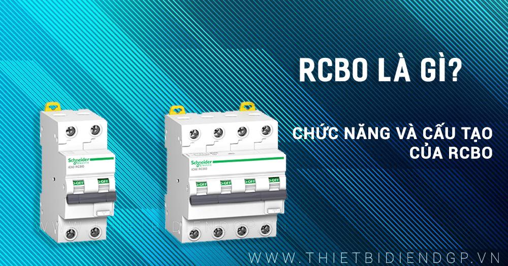 RCBO là gì? Chức năng và cấu tạo của RCBO